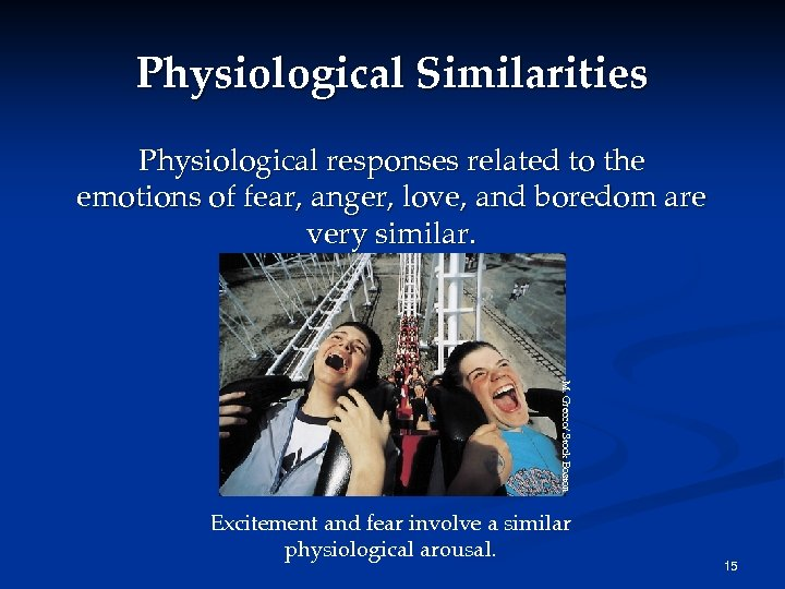 Physiological Similarities Physiological responses related to the emotions of fear, anger, love, and boredom