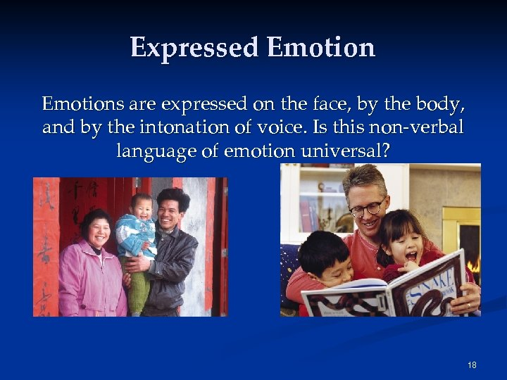 Expressed Emotions are expressed on the face, by the body, and by the intonation