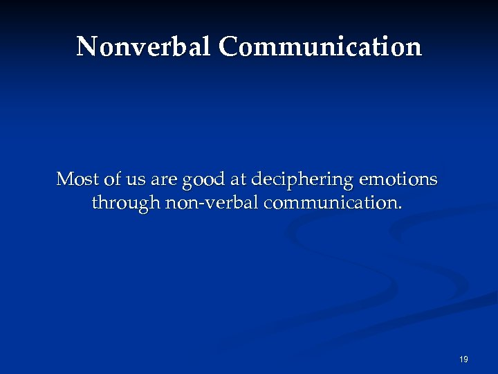 Nonverbal Communication Most of us are good at deciphering emotions through non-verbal communication. 19