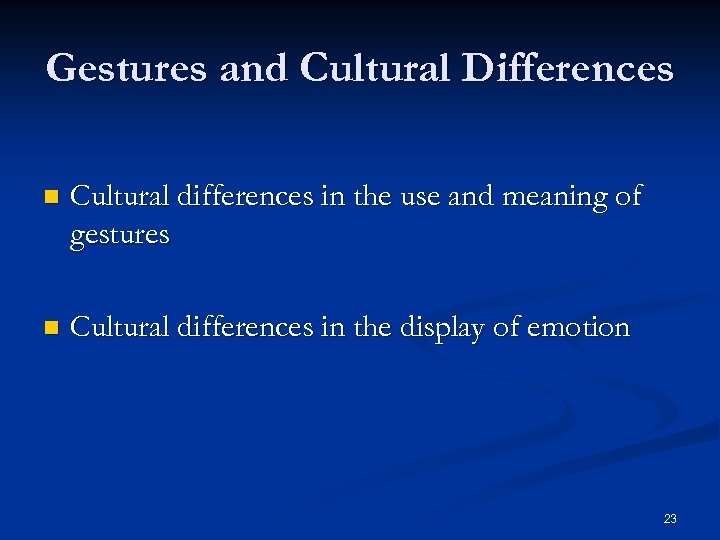 Gestures and Cultural Differences n Cultural differences in the use and meaning of gestures