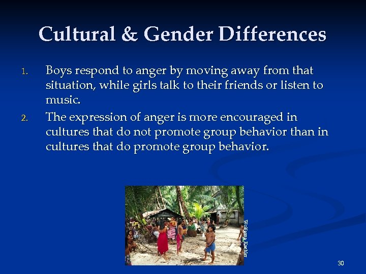 Cultural & Gender Differences 1. 2. Boys respond to anger by moving away from