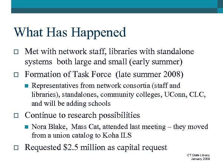 What Has Happened o o Met with network staff, libraries with standalone systems both