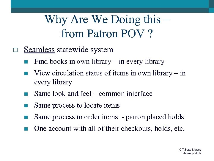 Why Are We Doing this – from Patron POV ? o Seamless statewide system