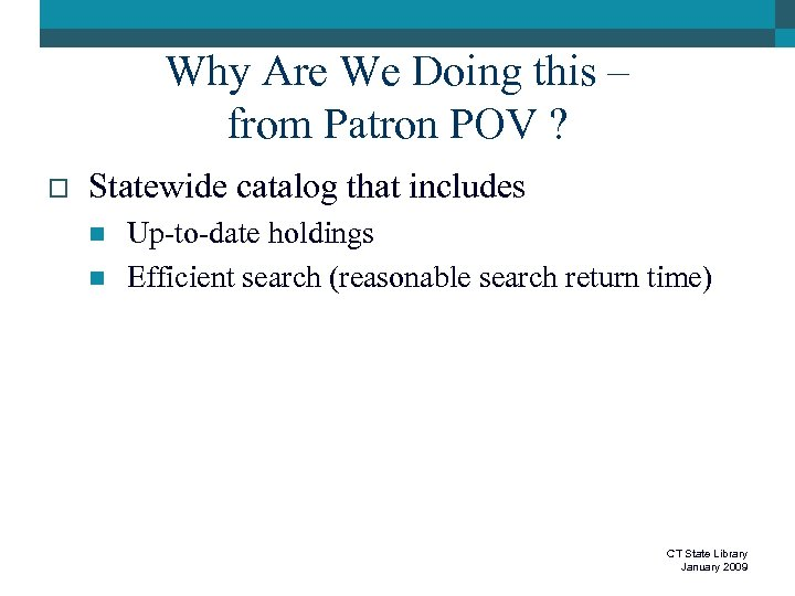 Why Are We Doing this – from Patron POV ? o Statewide catalog that
