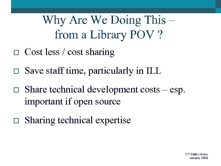 Why Are We Doing This – from a Library POV ? o Cost less