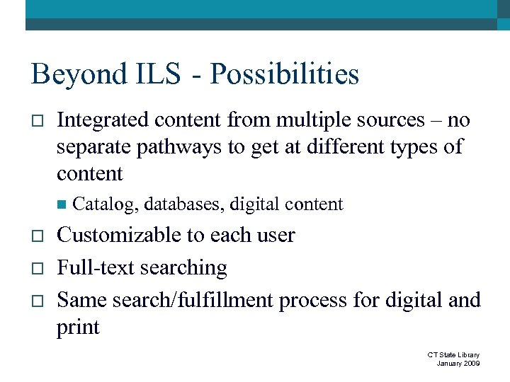 Beyond ILS - Possibilities o Integrated content from multiple sources – no separate pathways