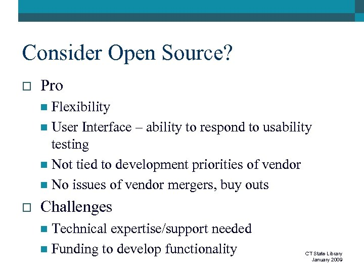 Consider Open Source? o Pro Flexibility n User Interface – ability to respond to