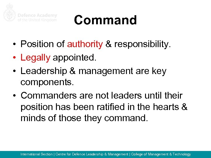 Command • Position of authority & responsibility. • Legally appointed. • Leadership & management
