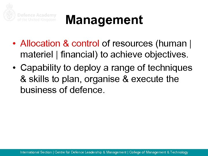 Management • Allocation & control of resources (human   materiel   financial) to achieve