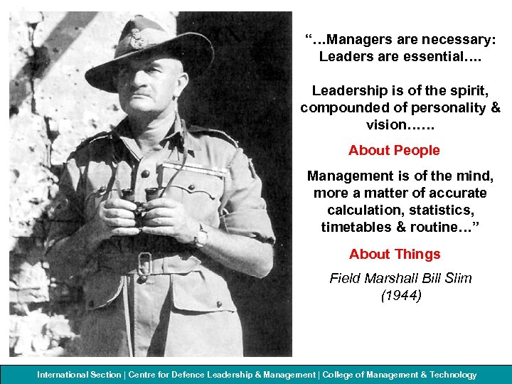 """""""…Managers are necessary: Leaders are essential…. Leadership is of the spirit, compounded of personality"""