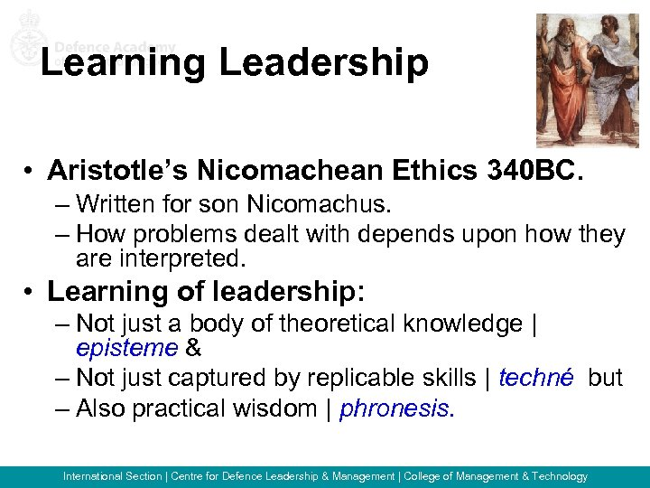 Learning Leadership • Aristotle's Nicomachean Ethics 340 BC. – Written for son Nicomachus. –