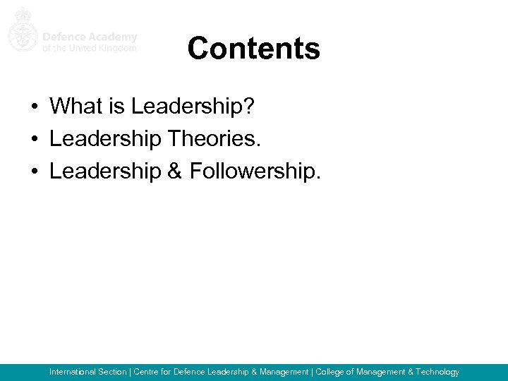 Contents • What is Leadership? • Leadership Theories. • Leadership & Followership. International Section