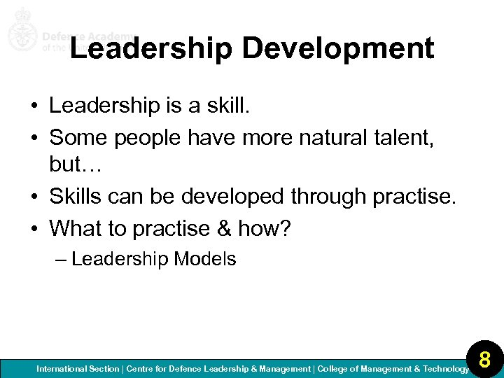 Leadership Development • Leadership is a skill. • Some people have more natural talent,