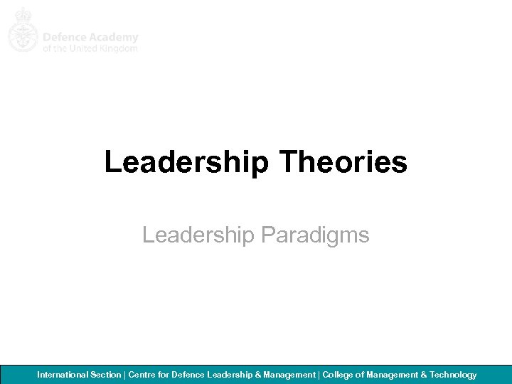 Leadership Theories Leadership Paradigms International Section   Centre for Defence Leadership & Management  