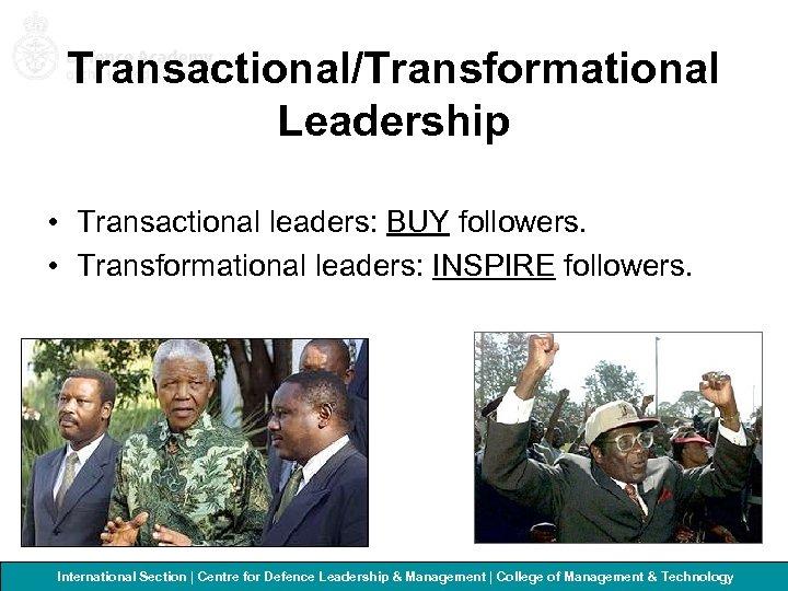 Transactional/Transformational Leadership • Transactional leaders: BUY followers. • Transformational leaders: INSPIRE followers. International Section