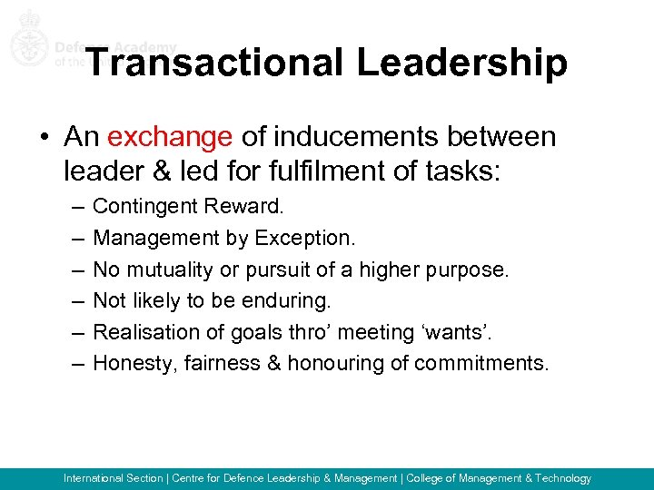 Transactional Leadership • An exchange of inducements between leader & led for fulfilment of