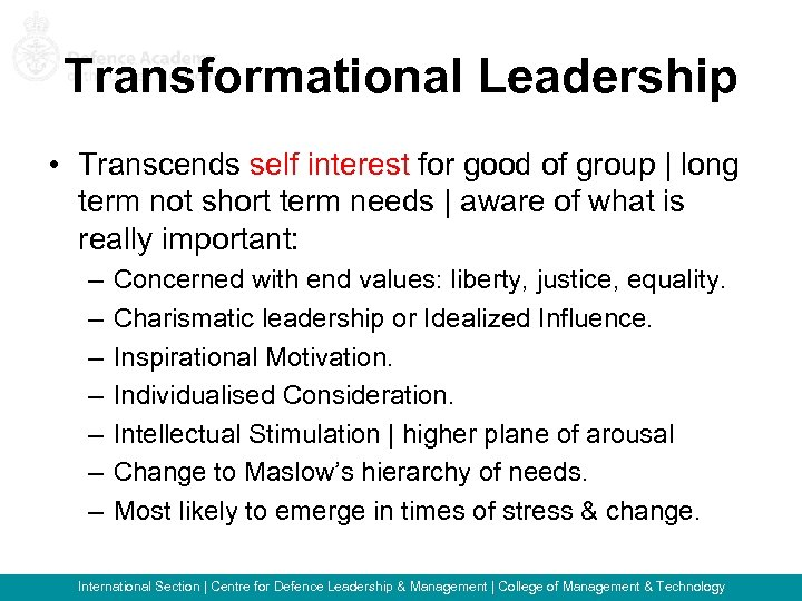 Transformational Leadership • Transcends self interest for good of group   long term not