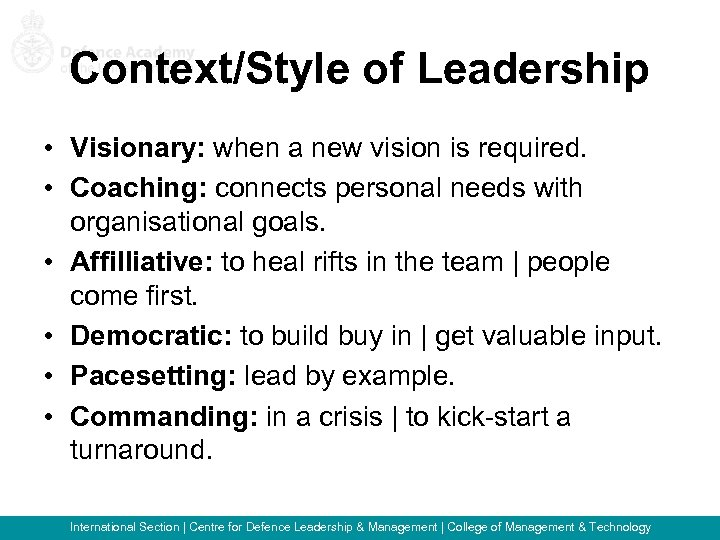 Context/Style of Leadership • Visionary: when a new vision is required. • Coaching: connects