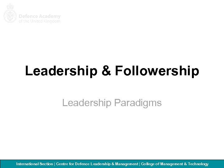 Leadership & Followership Leadership Paradigms International Section   Centre for Defence Leadership & Management