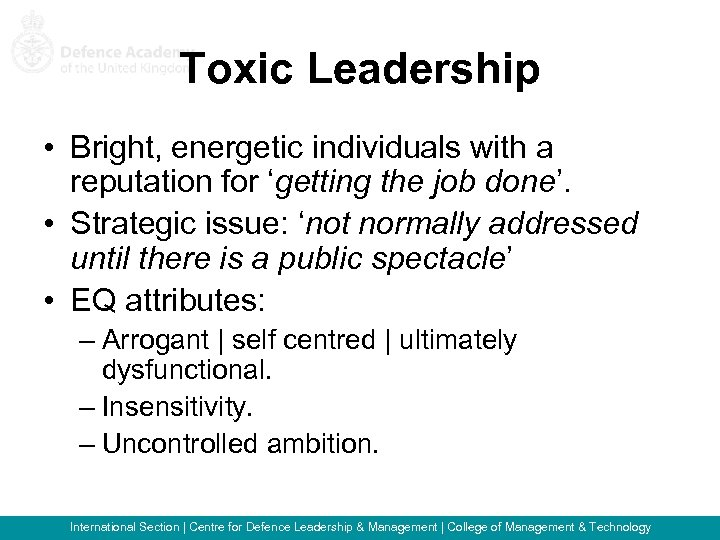 Toxic Leadership • Bright, energetic individuals with a reputation for 'getting the job done'.