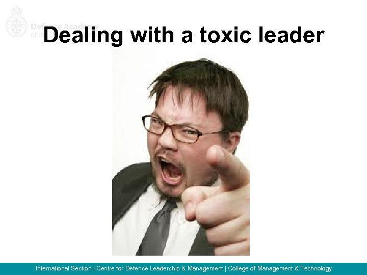 Dealing with a toxic leader International Section   Centre for Defence Leadership & Management