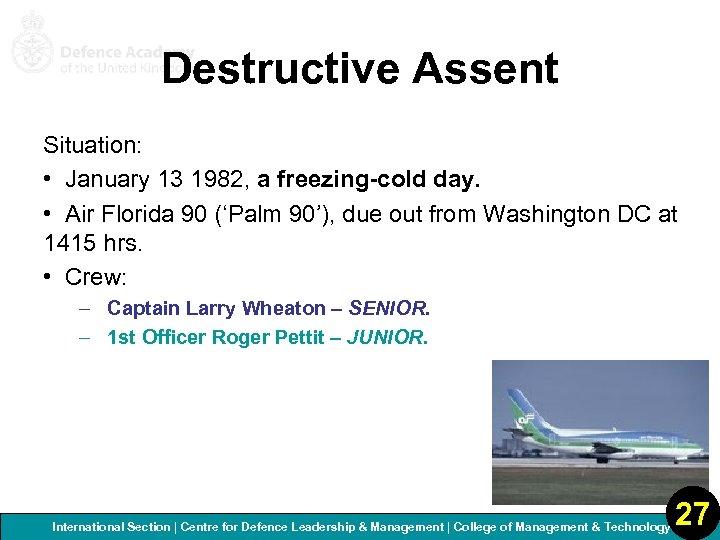 Destructive Assent Situation: • January 13 1982, a freezing-cold day. • Air Florida 90