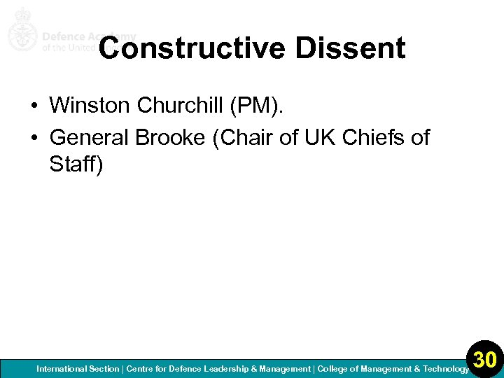 Constructive Dissent • Winston Churchill (PM). • General Brooke (Chair of UK Chiefs of