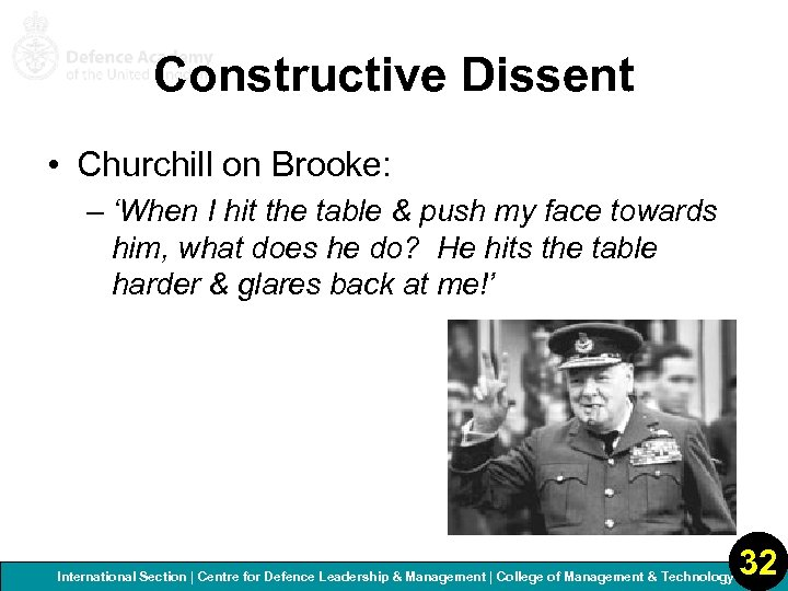 Constructive Dissent • Churchill on Brooke: – 'When I hit the table & push