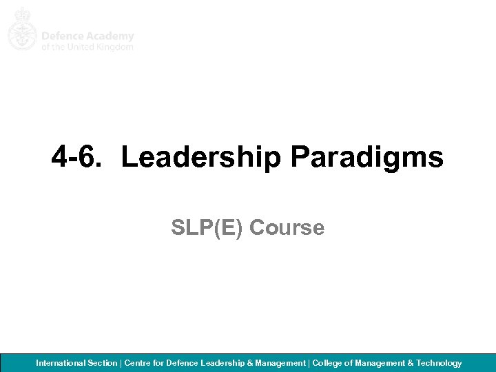4 -6. Leadership Paradigms SLP(E) Course International Section   Centre for Defence Leadership &