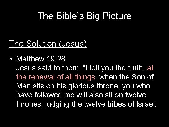 The Bible's Big Picture The Solution (Jesus) • Matthew 19: 28 Jesus said to