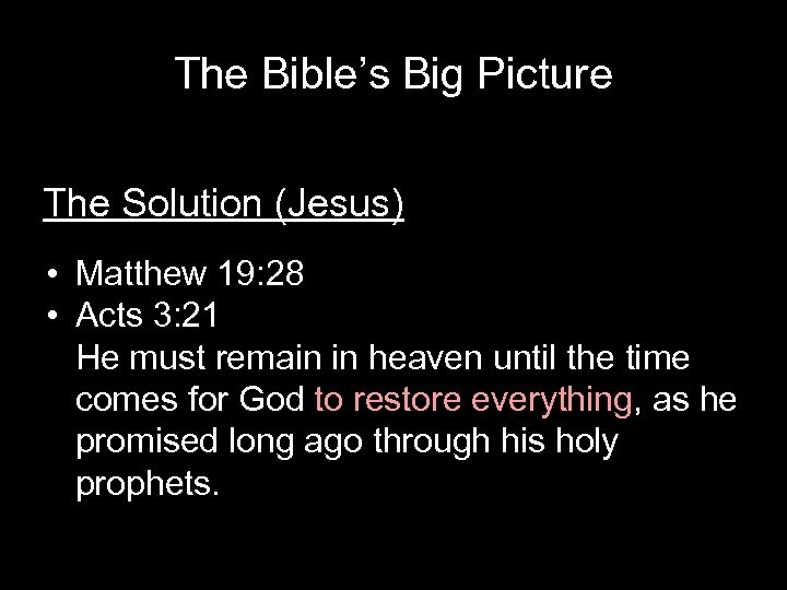 The Bible's Big Picture The Solution (Jesus) • Matthew 19: 28 • Acts 3: