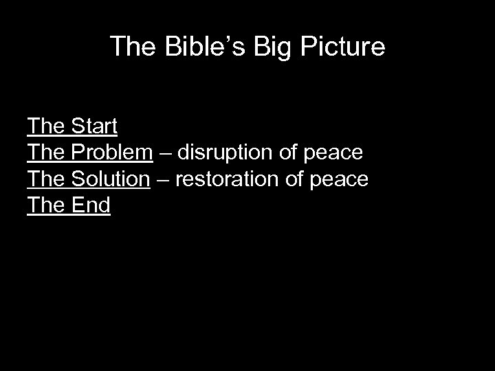 The Bible's Big Picture The Start The Problem – disruption of peace The Solution