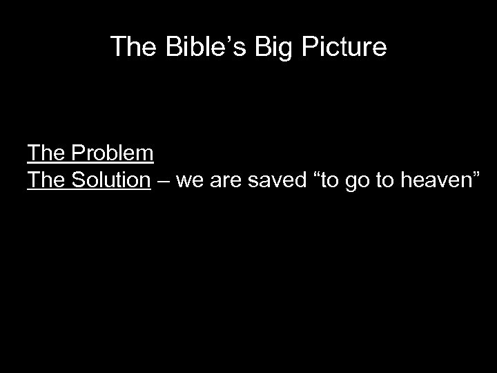 """The Bible's Big Picture The Problem The Solution – we are saved """"to go"""