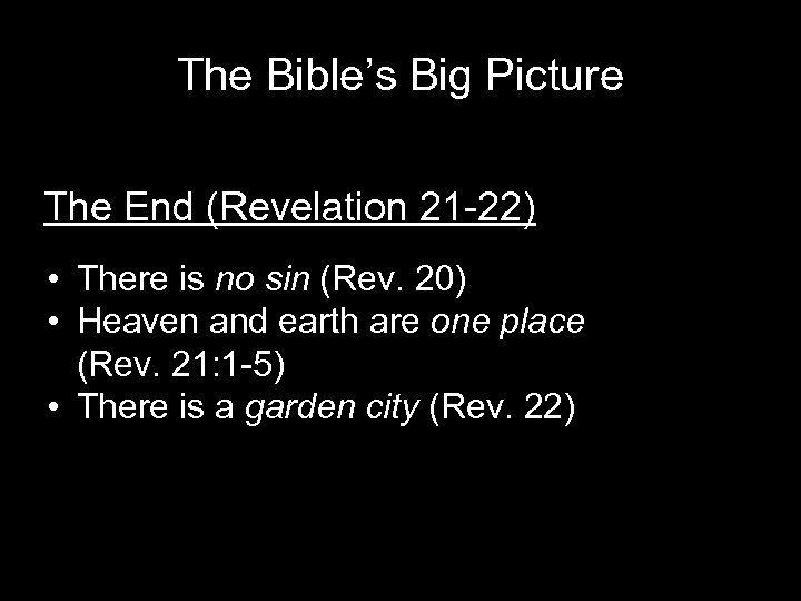 The Bible's Big Picture The End (Revelation 21 -22) • There is no sin