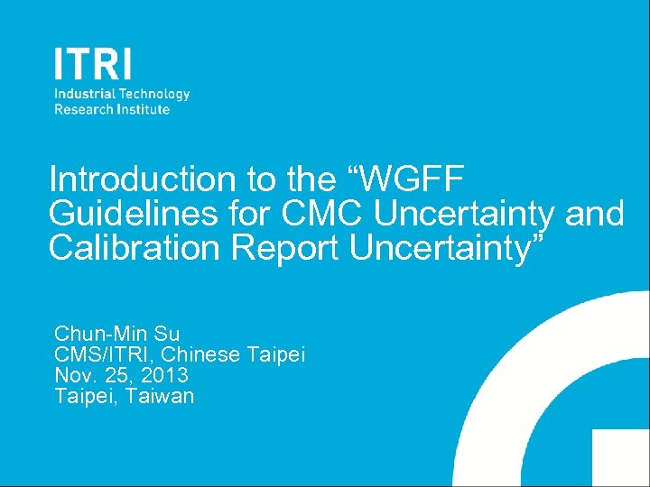 """Introduction to the """"WGFF Guidelines for CMC Uncertainty and Calibration Report Uncertainty"""" Chun-Min Su"""
