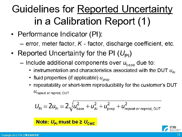 Guidelines for Reported Uncertainty in a Calibration Report (1) • Performance Indicator (PI): –
