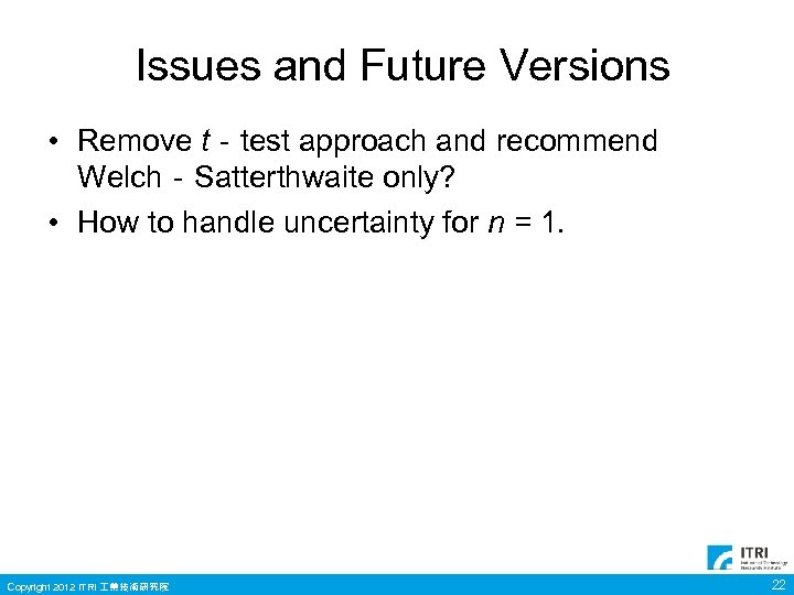 Issues and Future Versions • Remove t‐test approach and recommend Welch‐Satterthwaite only? • How