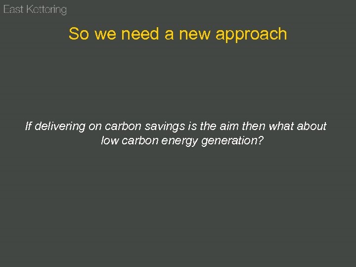 So we need a new approach If delivering on carbon savings is the aim