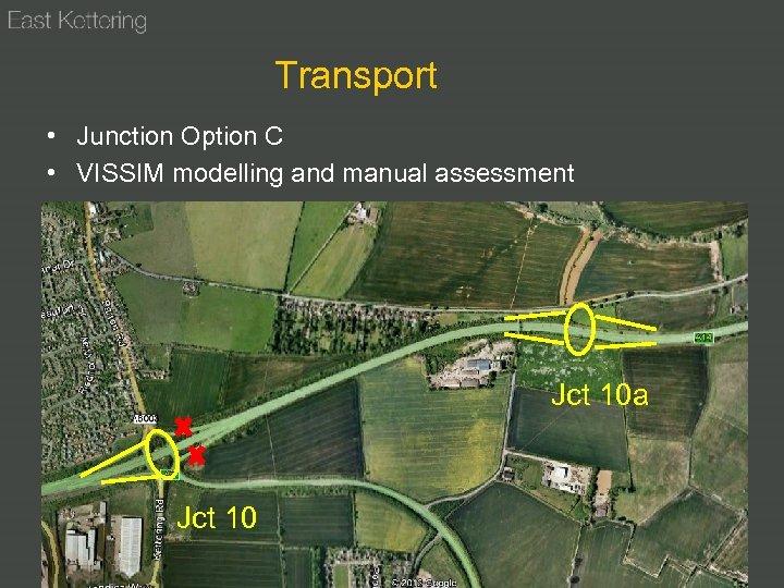 Transport • Junction Option C • VISSIM modelling and manual assessment Jct 10 a