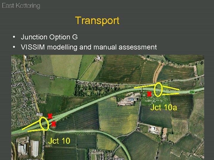 Transport • Junction Option G • VISSIM modelling and manual assessment Jct 10 a