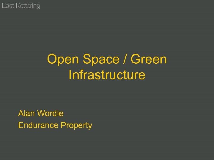 Open Space / Green Infrastructure Alan Wordie Endurance Property