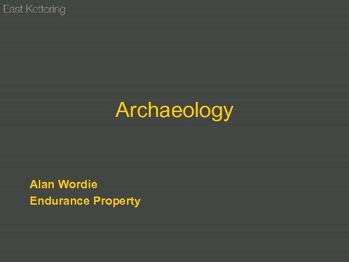 Archaeology Alan Wordie Endurance Property