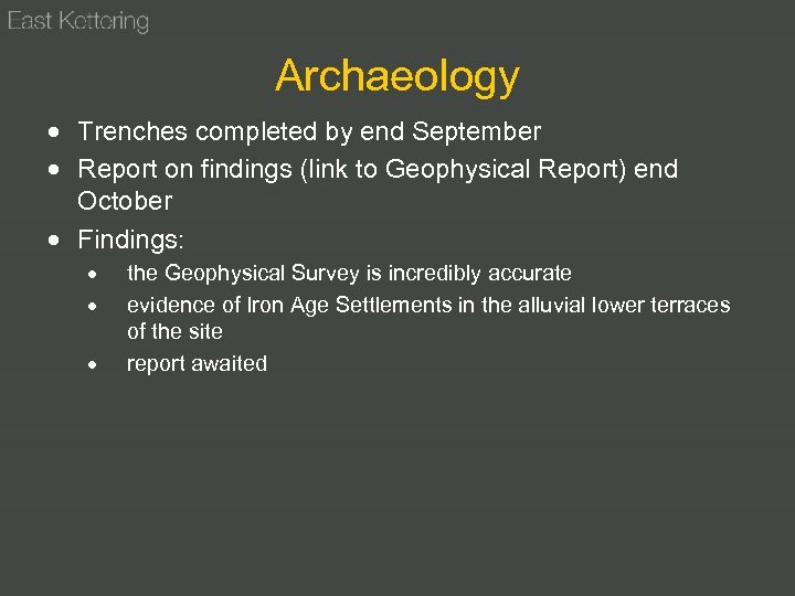 Archaeology Trenches completed by end September Report on findings (link to Geophysical Report) end