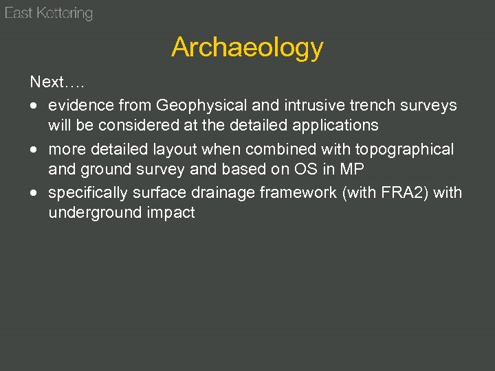 Archaeology Next…. evidence from Geophysical and intrusive trench surveys will be considered at the
