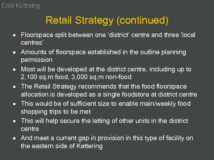 Retail Strategy (continued) Floorspace split between one 'district' centre and three 'local centres' Amounts