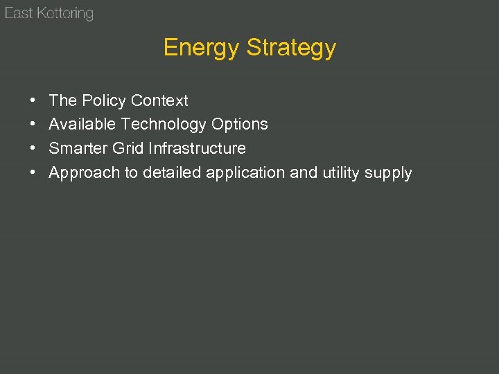 Energy Strategy • • The Policy Context Available Technology Options Smarter Grid Infrastructure Approach