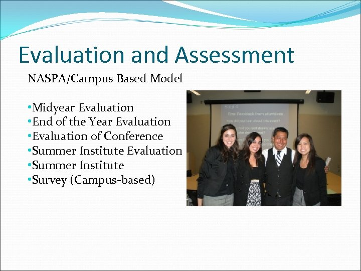 Evaluation and Assessment NASPA/Campus Based Model • Midyear Evaluation • End of the Year