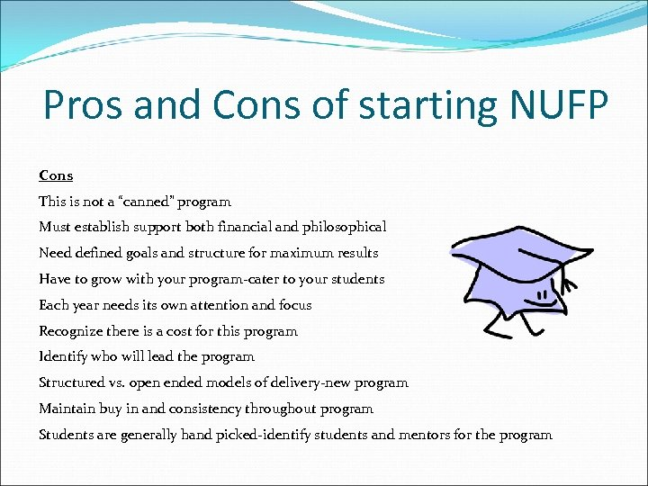 "Pros and Cons of starting NUFP Cons This is not a ""canned"" program Must"