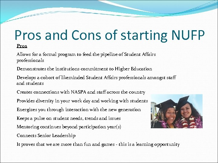 Pros and Cons of starting NUFP Pros Allows for a formal program to feed