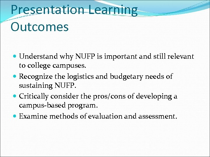 Presentation Learning Outcomes Understand why NUFP is important and still relevant to college campuses.